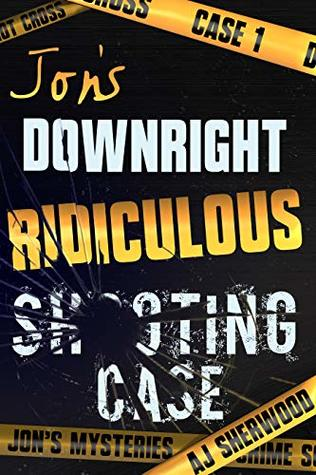 Book Review: Jon's Downright Ridiculous Shooting Case, Jon's Mysteries- Book #1